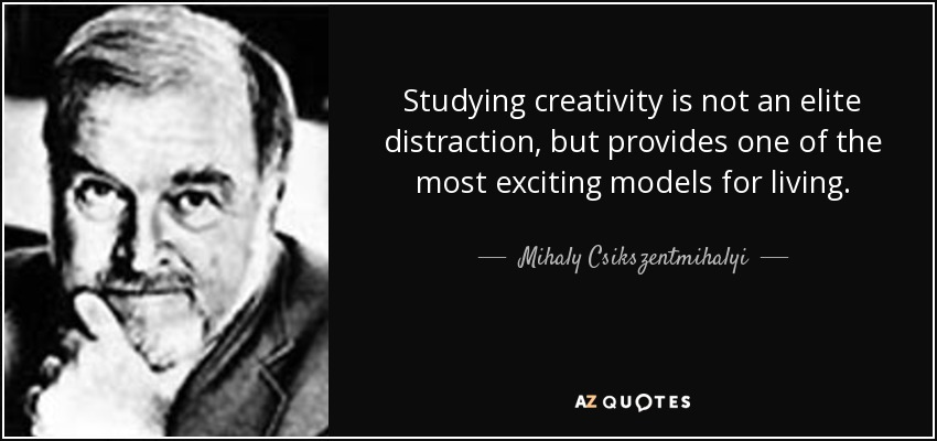 quote-studying-creativity-is-not-an-elite-distraction-but-provides-one-of-the-most-exciting-mihaly-csikszentmihalyi-56-12-89