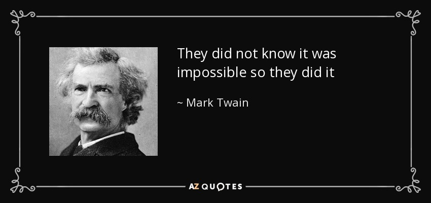 quote-they-did-not-know-it-was-impossible-so-they-did-it-mark-twain-50-46-96